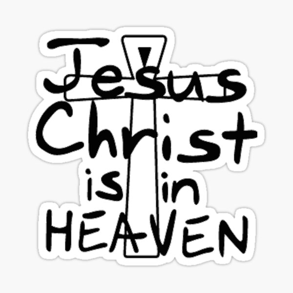 Jesus Christ is in Heaven Sticker