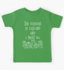 The Garden Is Calling And I Must Go T Shirt Kids Tee