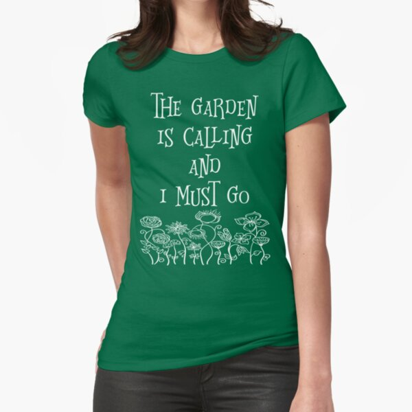 The Garden Is Calling And I Must Go T Shirt Fitted T-Shirt