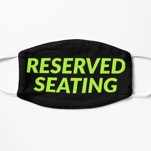 Reserved Seating  Flat Mask