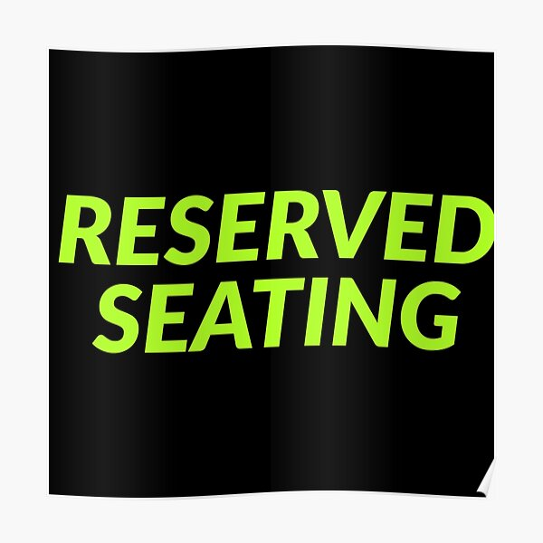 Reserved Seating  Poster
