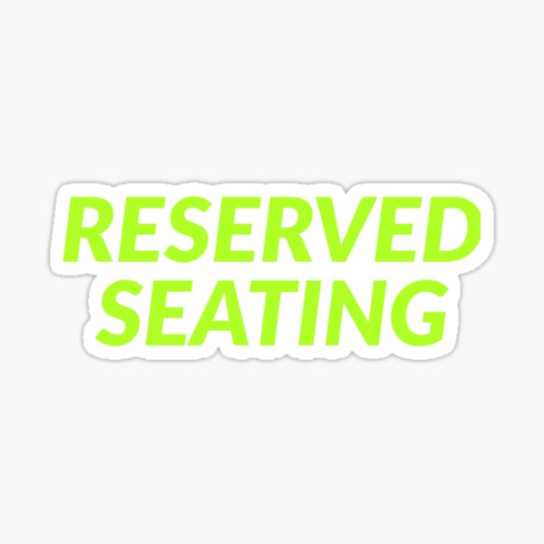 Reserved Seating  Sticker