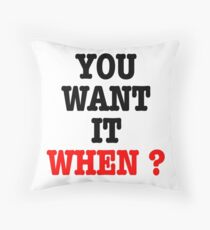 You want it when ? Flash Throw Pillow