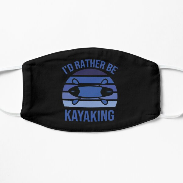 I'd Rather Be kayaking Flat Mask