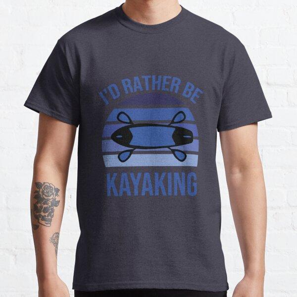 I'd Rather Be kayaking Classic T-Shirt