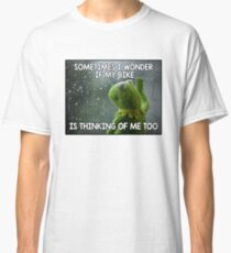 Sometimes I wonder Classic T-Shirt