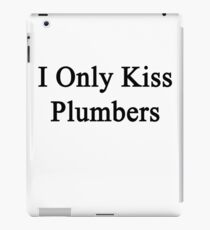 I Only Kiss Plumbers  iPad Case/Skin