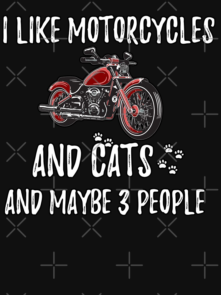 I Like Motorcycles  And Cats And Maybe 3 People : Cute Family Gift Idea For Mom, Dad & Sibling by yassrichmind