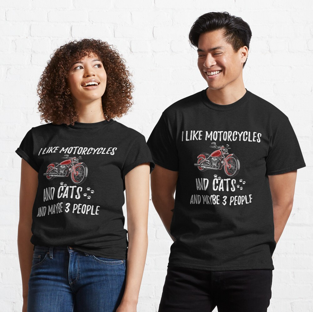 I Like Motorcycles  And Cats And Maybe 3 People : Cute Family Gift Idea For Mom, Dad & Sibling Classic T-Shirt