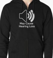 May cause hearing loss Zipped Hoodie