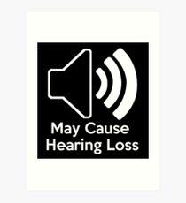 May cause hearing loss Art Print