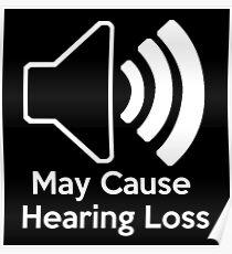 May cause hearing loss Poster