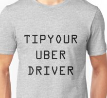 Tip Your Uber Driver Unisex T-Shirt