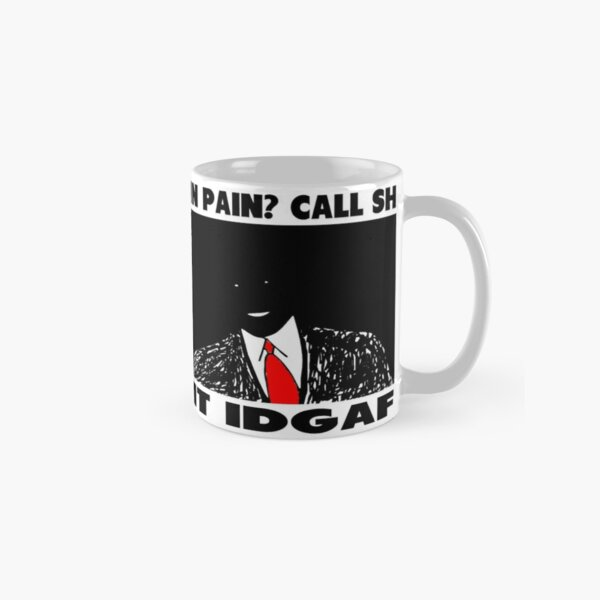Funny Slogan- In Pain? Call SHIT IDGAF Classic Mug