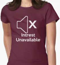 Intrest Unavalible  Women's Fitted T-Shirt