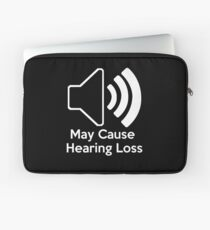 May cause hearing loss Laptop Sleeve