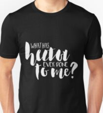 What Has Hector Ever Done To Me? T-Shirt
