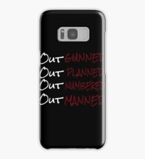 Out Gunned, Out Planned, Out Numbered, Out Manned Samsung Galaxy Case/Skin