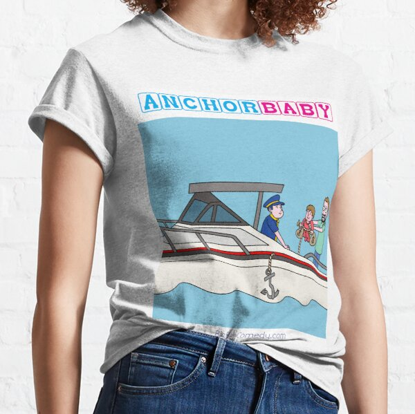 Anchor Baby - Because Kids Weigh Parents Down Financially Classic T-Shirt