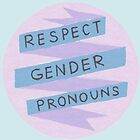 Respect Gender Pronouns by Seraphim0843