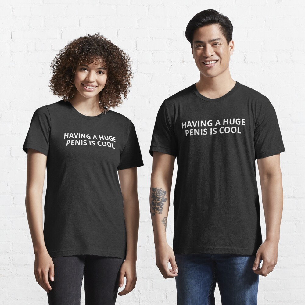 Einen riesigen Penis zu haben ist cool T-Shirt von
