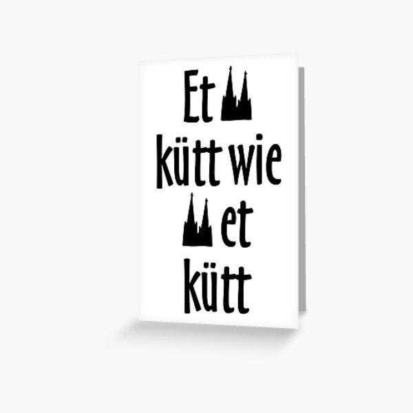 Et kütt wie und kutt - Köln Spruch Kölsche Sprüche Grußkarte