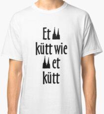 Et Kütt Wie Et Kütt   Köln Spruch Kölsche Sprüche Classic T Shirt