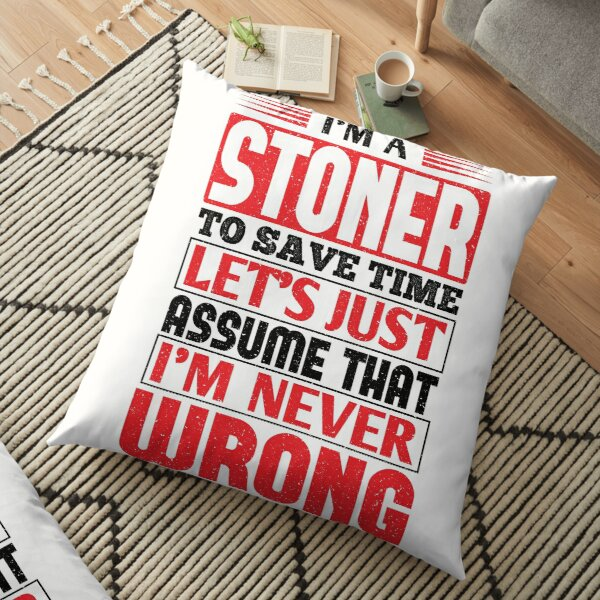Stoner To Save Time Let's Just Assume That I'm Never Wrong Floor Pillow