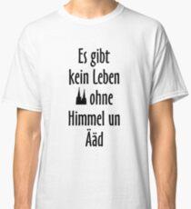 Es Gibt Kein Leben Ohne Himmel Un Ääd   Kölsche Sprüche Classic T Shirt