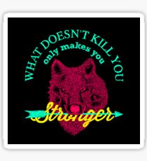 what doesn't kill you only makes you stronger Sticker
