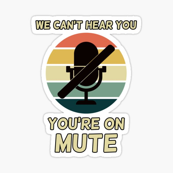 You're On Mute, Funny Zoom Call, Video Conferencing Gag Gift Sticker