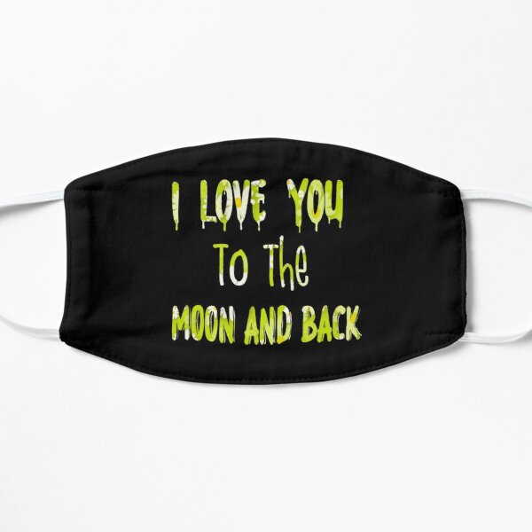 I Love You To The Moon And Back Flat Mask