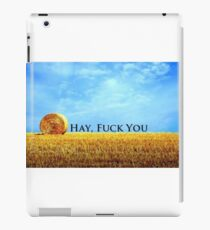 """Hay, F*ck You"" Offensive humour. iPad Case/Skin"