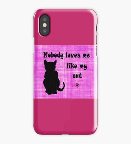 Nobody Loves me like my Cat iPhone Case