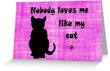 Nobody Loves me like my Cat by FrankieCat