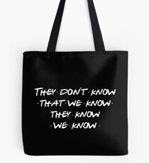 They don't know that we know... Tote Bag