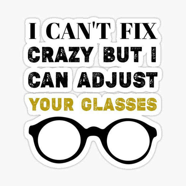 I CAN'T FIX CRAZY BUT I CAN ADJUST YOUR GLASSES ,Funny Optometrist Women Eye Doctor Optician Eye Tech,eye specialist teacher  Sticker