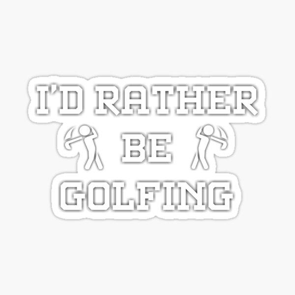 I'd rather be golfing Essential T-Shirt Sticker