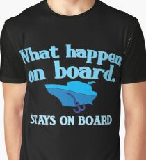 What happens on board... stays on board Graphic T-Shirt