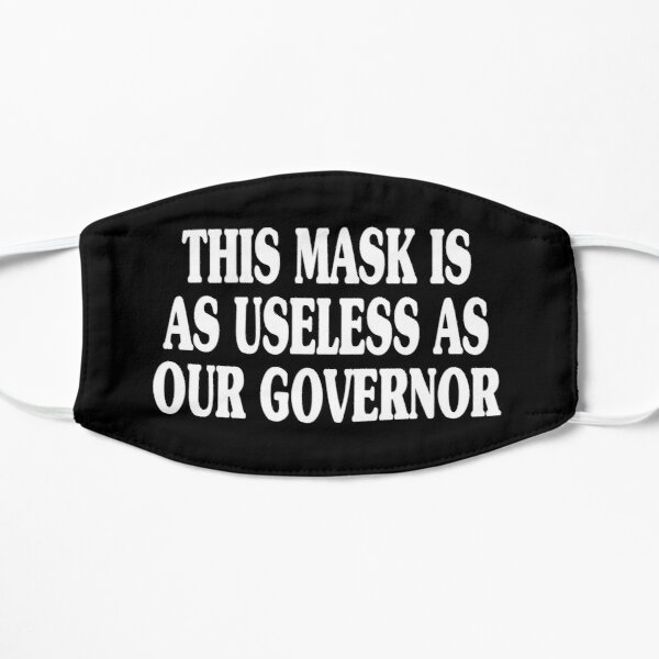 this mask is as useless as our governor t-shirt Flat Mask