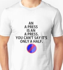 AN A PRESS IS AN A PRESS. Unisex T-Shirt