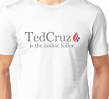 Ted Cruz is the Zodiac Killer Unisex T-Shirt
