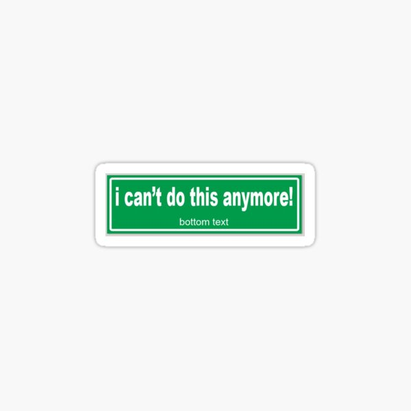 i can't do this anymore Sticker