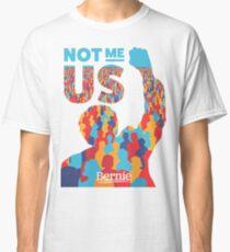 """Not Me, Us"" - Bernie Sanders Classic T-Shirt"