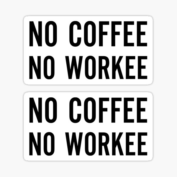 No Coffee­ No Workee Sticker