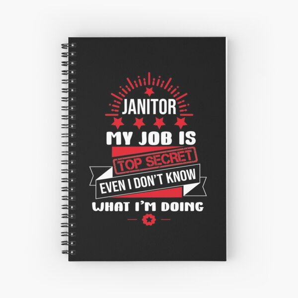 Janitor My Job Is Top Secret Even I Don't Know What I'm Doing   Spiral Notebook