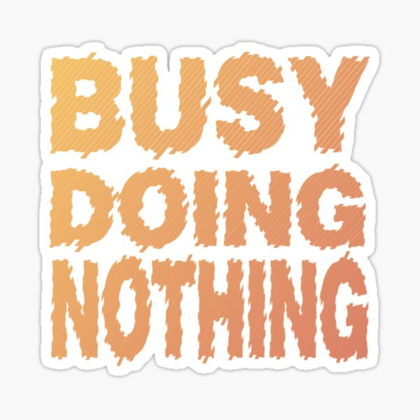 Funny T-shirt - Busy Doing Nothing Sticker