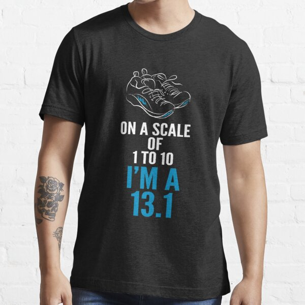 On A Scale Of 1 - 10 I'm A 13.1 Essential T-Shirt