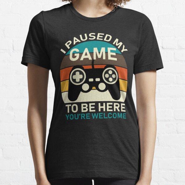 Ich habe mein Spiel angehalten, um hier zu sein Essential T-Shirt