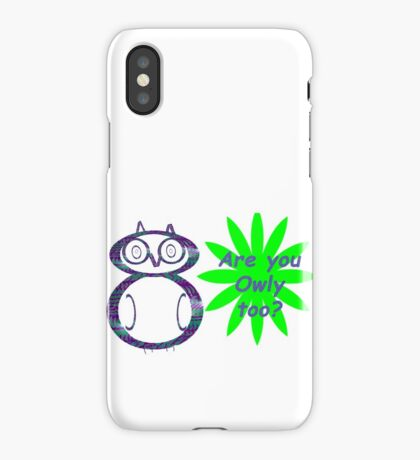 Are you Owly too? iPhone Case/Skin